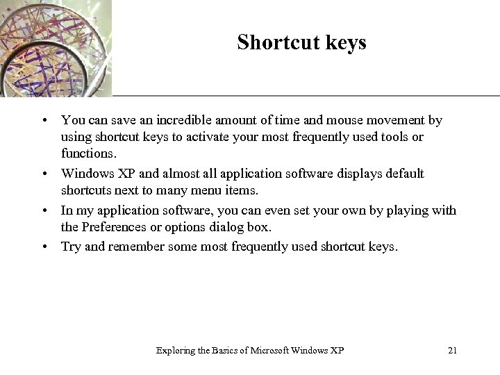 Shortcut keys XP • You can save an incredible amount of time and mouse