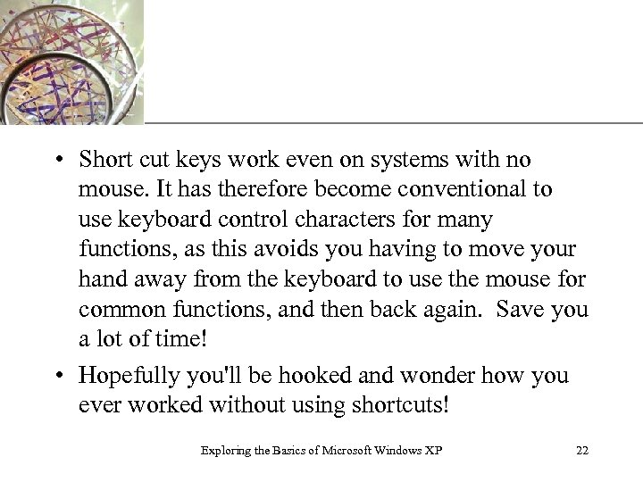 XP • Short cut keys work even on systems with no mouse. It has