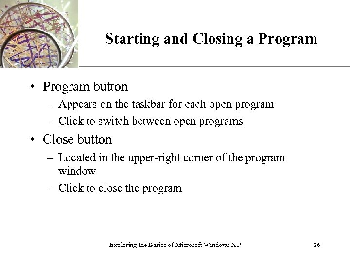 Starting and Closing a Program XP • Program button – Appears on the taskbar