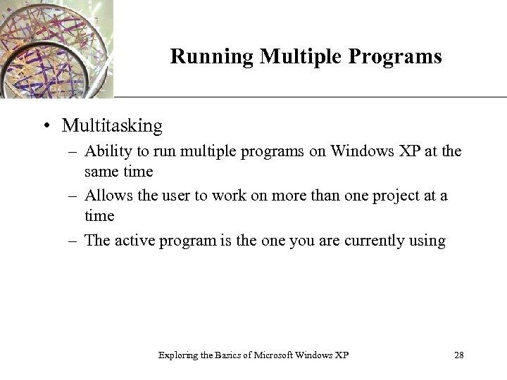 XP Running Multiple Programs • Multitasking – Ability to run multiple programs on Windows