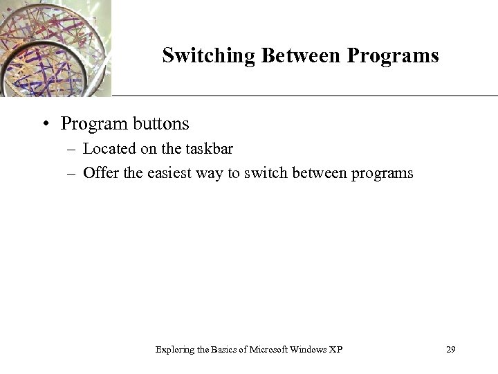 Switching Between Programs XP • Program buttons – Located on the taskbar – Offer