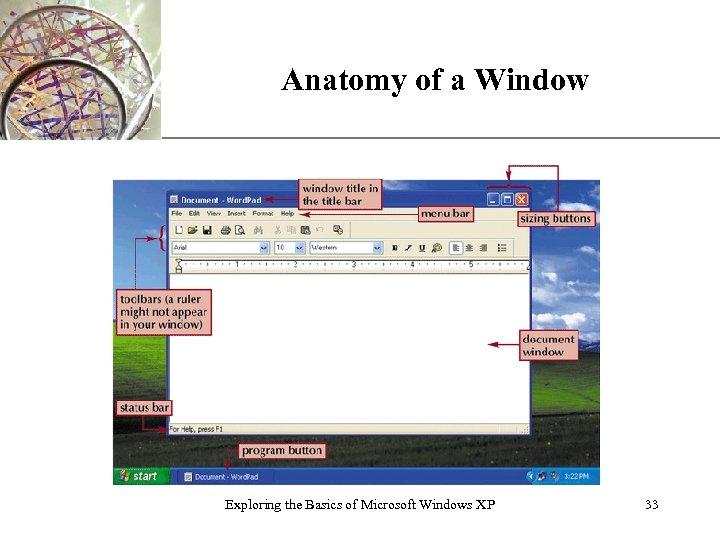 Anatomy of a Window Exploring the Basics of Microsoft Windows XP XP 33