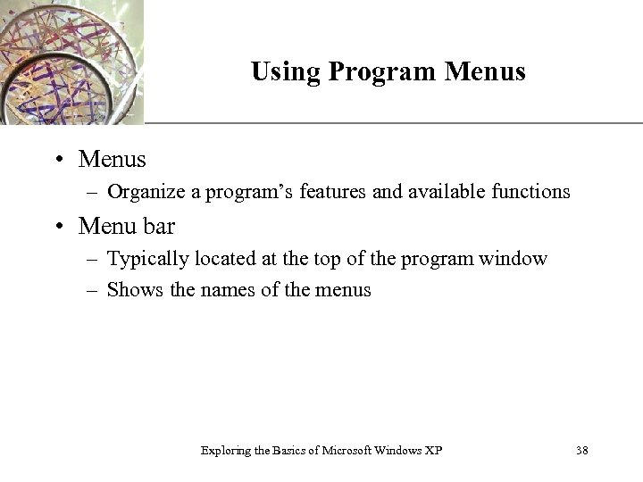 Using Program Menus XP • Menus – Organize a program's features and available functions