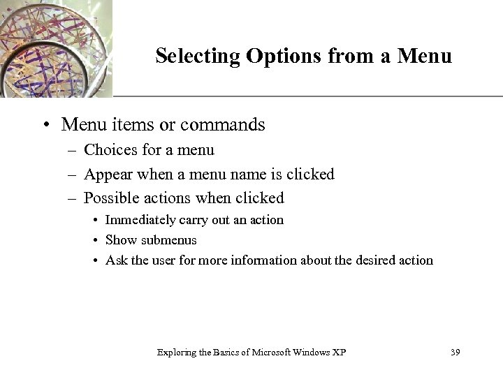 Selecting Options from a Menu XP • Menu items or commands – Choices for