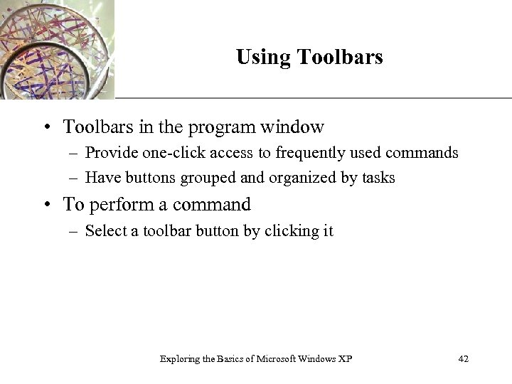 XP Using Toolbars • Toolbars in the program window – Provide one-click access to
