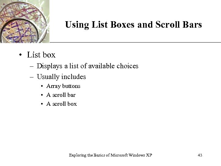 XP Using List Boxes and Scroll Bars • List box – Displays a list
