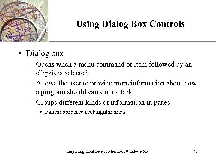 XP Using Dialog Box Controls • Dialog box – Opens when a menu command