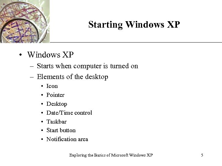 Starting Windows XP XP • Windows XP – Starts when computer is turned on