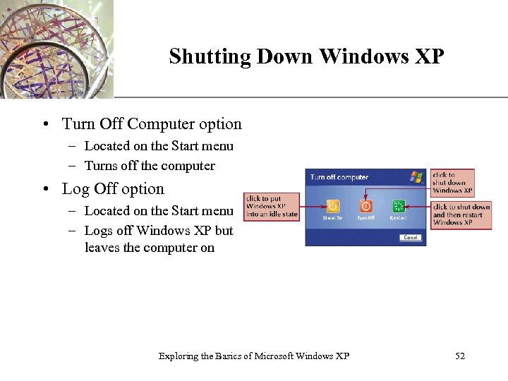 Shutting Down Windows XP XP • Turn Off Computer option – Located on the