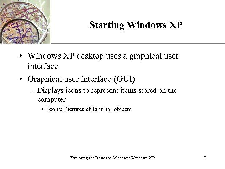 Starting Windows XP XP • Windows XP desktop uses a graphical user interface •
