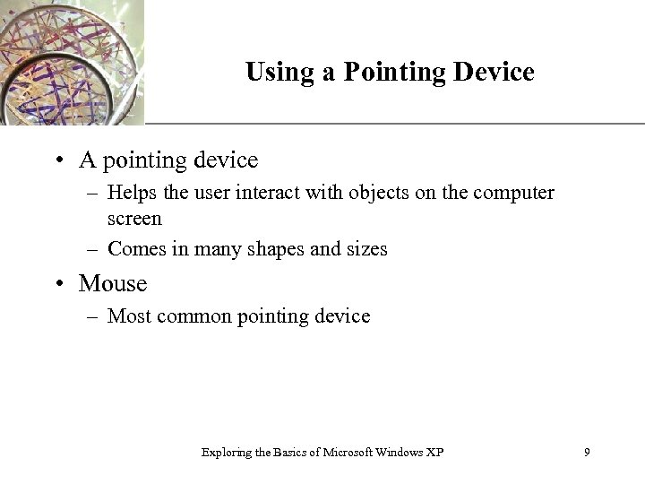 Using a Pointing Device XP • A pointing device – Helps the user interact
