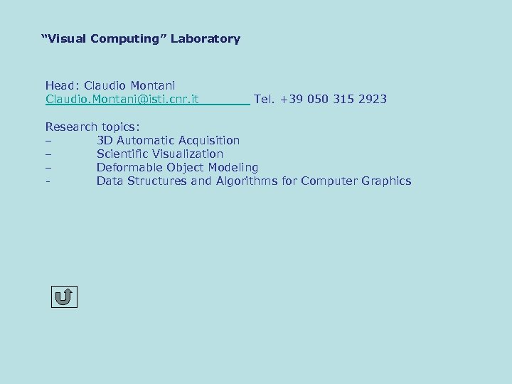 """Visual Computing"" Laboratory Head: Claudio Montani Claudio. Montani@isti. cnr. it Tel. +39 050 315"