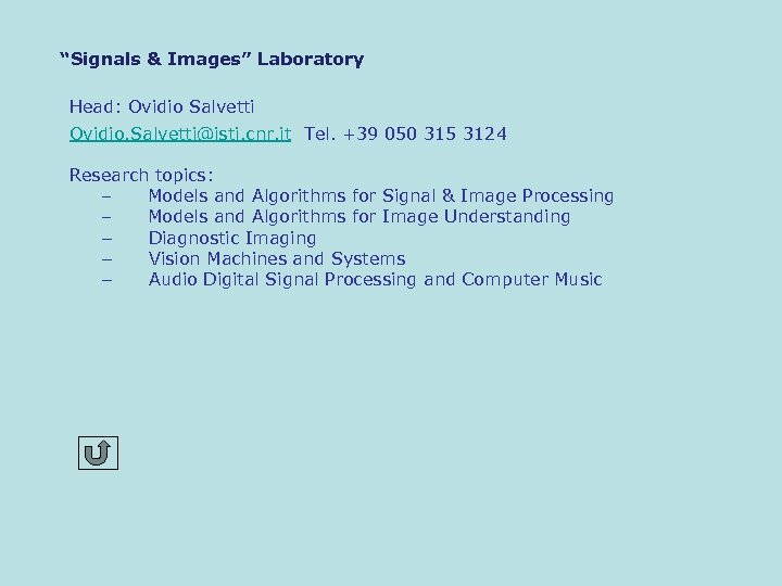 """Signals & Images"" Laboratory Head: Ovidio Salvetti Ovidio. Salvetti@isti. cnr. it Tel. +39 050"