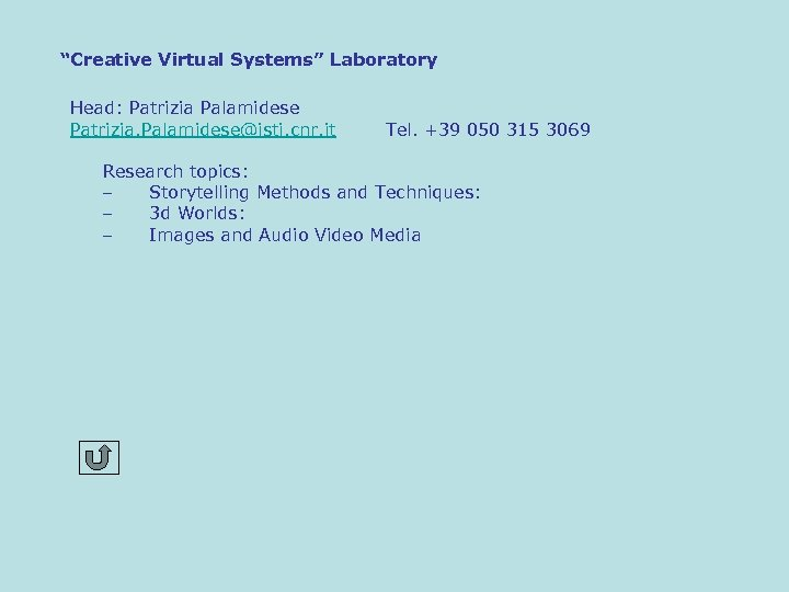 """Creative Virtual Systems"" Laboratory Head: Patrizia Palamidese Patrizia. Palamidese@isti. cnr. it Tel. +39 050"