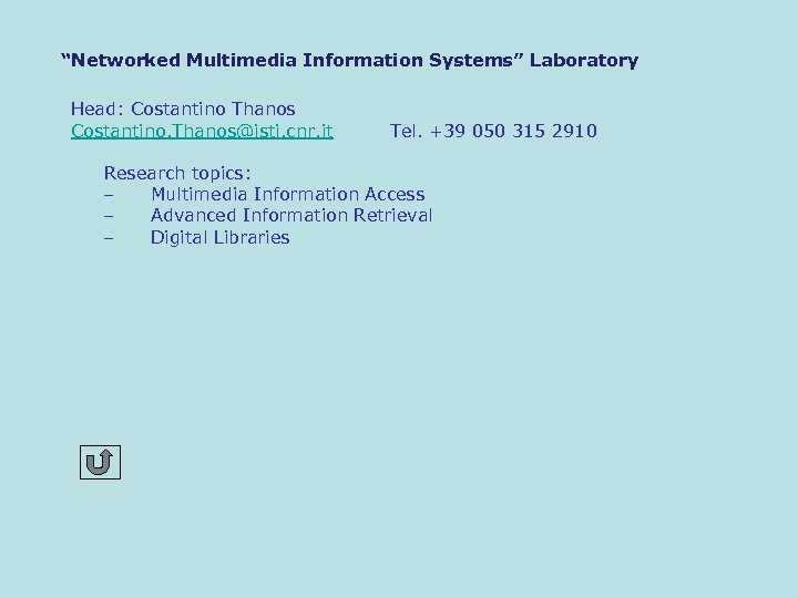 """Networked Multimedia Information Systems"" Laboratory Head: Costantino Thanos Costantino. Thanos@isti. cnr. it Tel. +39"