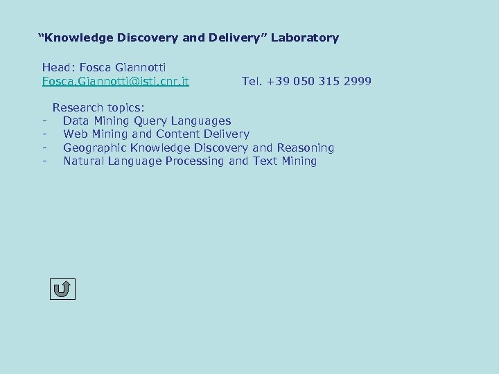 """Knowledge Discovery and Delivery"" Laboratory Head: Fosca Giannotti Fosca. Giannotti@isti. cnr. it Tel. +39"
