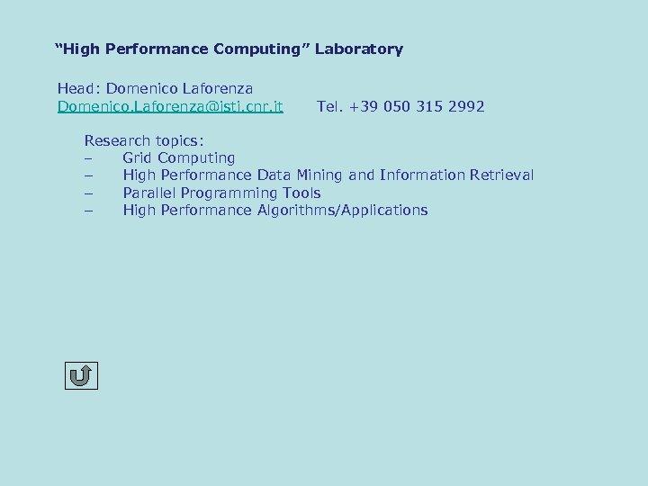 """High Performance Computing"" Laboratory Head: Domenico Laforenza Domenico. Laforenza@isti. cnr. it Tel. +39 050"