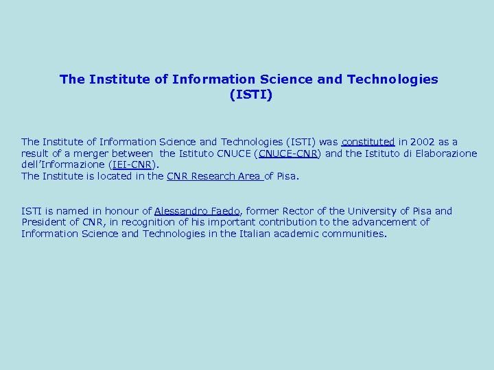 The Institute of Information Science and Technologies (ISTI) was constituted in 2002 as a