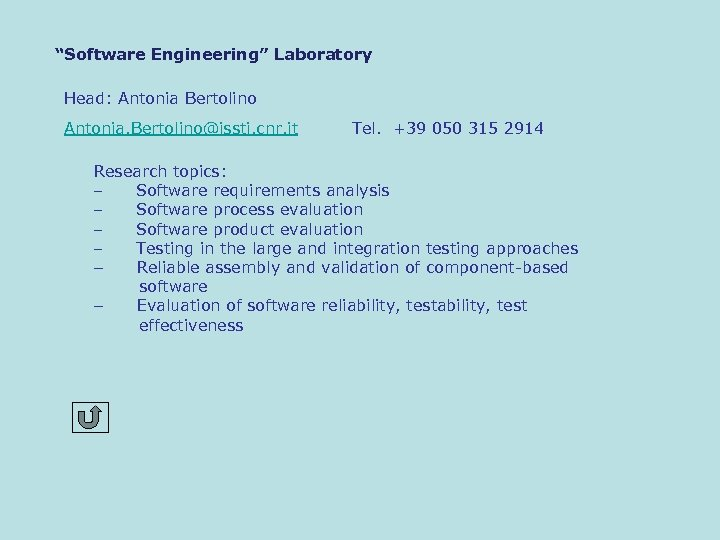 """Software Engineering"" Laboratory Head: Antonia Bertolino Antonia. Bertolino@issti. cnr. it Tel. +39 050 315"