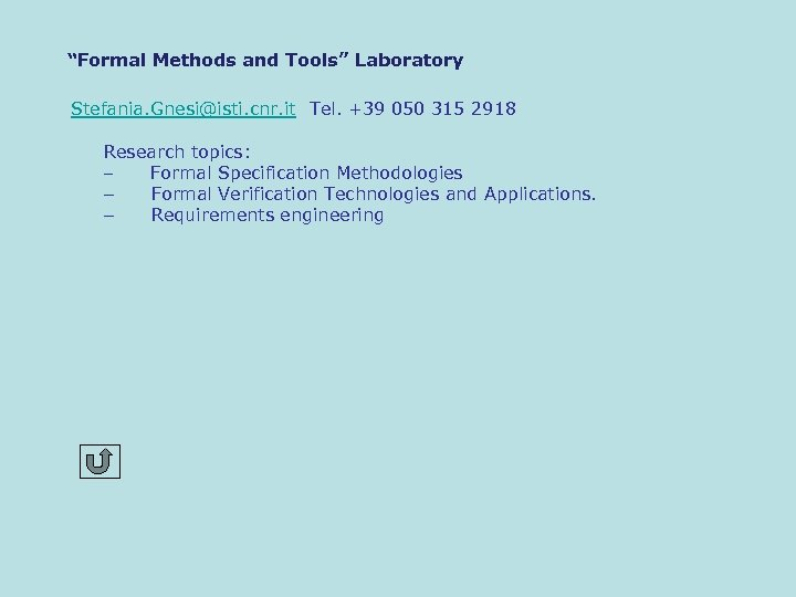 """Formal Methods and Tools"" Laboratory Stefania. Gnesi@isti. cnr. it Tel. +39 050 315 2918"