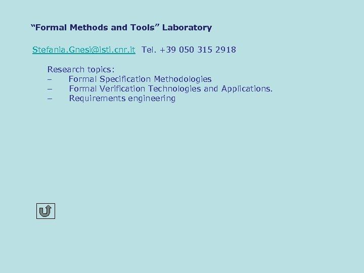 """""""Formal Methods and Tools"""" Laboratory Stefania. Gnesi@isti. cnr. it Tel. +39 050 315 2918"""