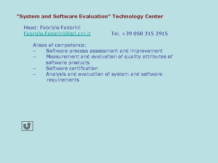 """System and Software Evaluation"" Technology Center Head: Fabrizio Fabbrini Fabrizio. Fabbrini@isti. cnr. it Tel."