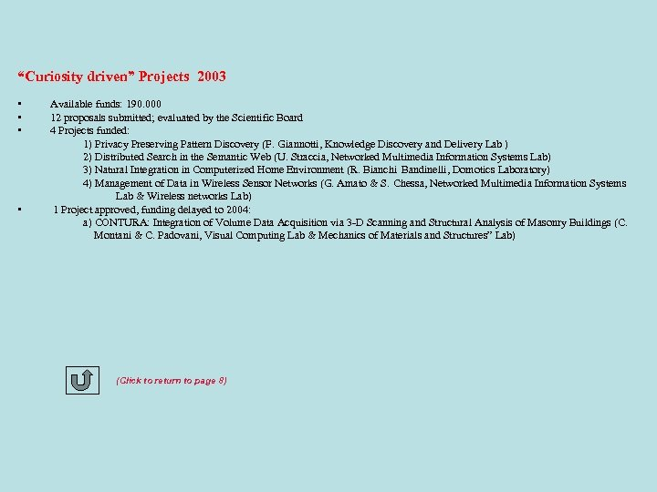 """""""Curiosity driven"""" Projects 2003 • • Available funds: 190. 000 12 proposals submitted; evaluated"""