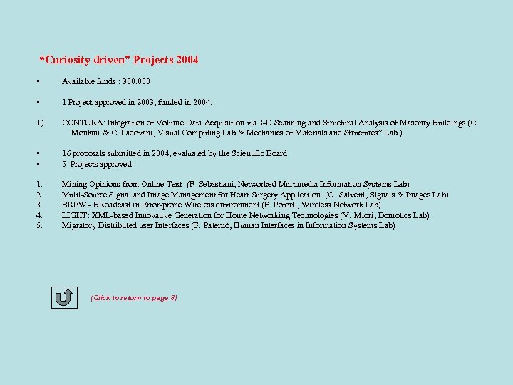 """""""Curiosity driven"""" Projects 2004 • Available funds : 300. 000 • 1 Project approved"""