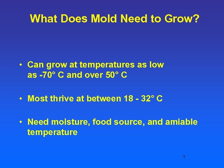 What Does Mold Need to Grow? • Can grow at temperatures as low as