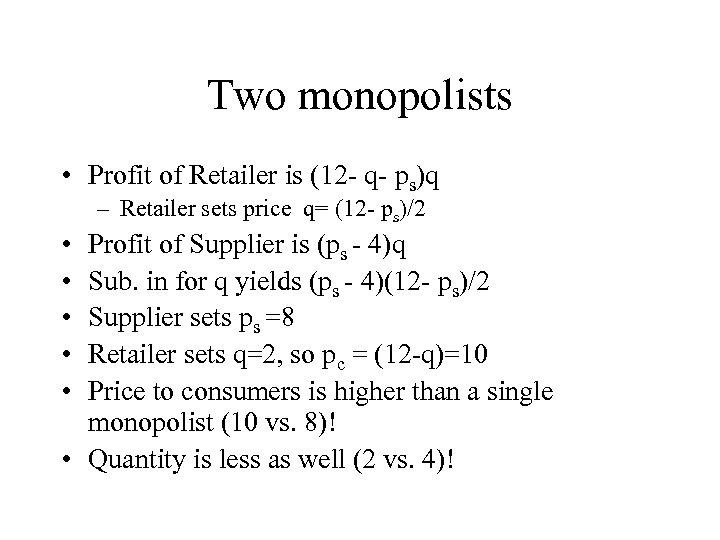 Two monopolists • Profit of Retailer is (12 - q- ps)q – Retailer sets