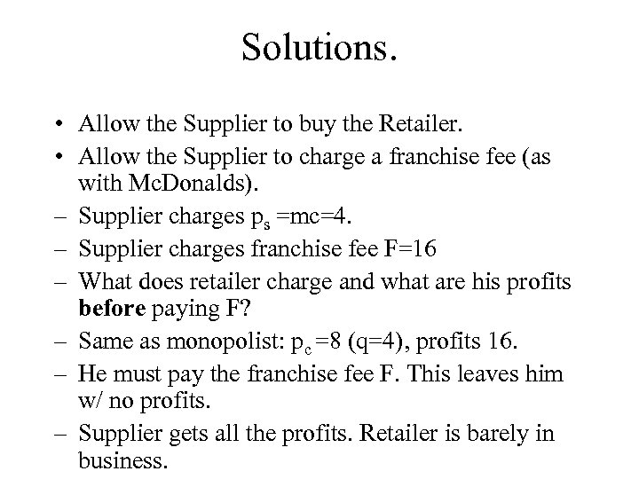 Solutions. • Allow the Supplier to buy the Retailer. • Allow the Supplier to