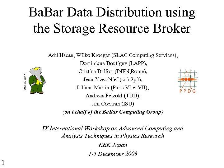 Ba. Bar Data Distribution using the Storage Resource Broker Adil Hasan, Wilko Kroeger (SLAC