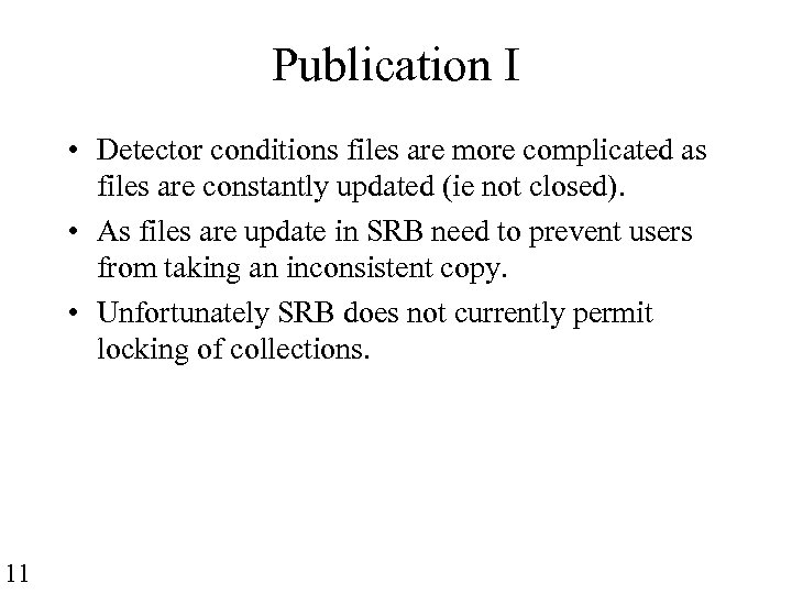 Publication I • Detector conditions files are more complicated as files are constantly updated