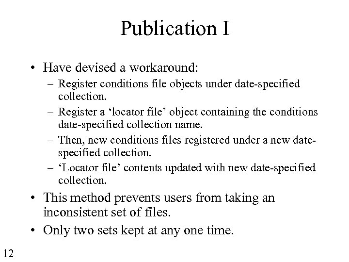 Publication I • Have devised a workaround: – Register conditions file objects under date-specified