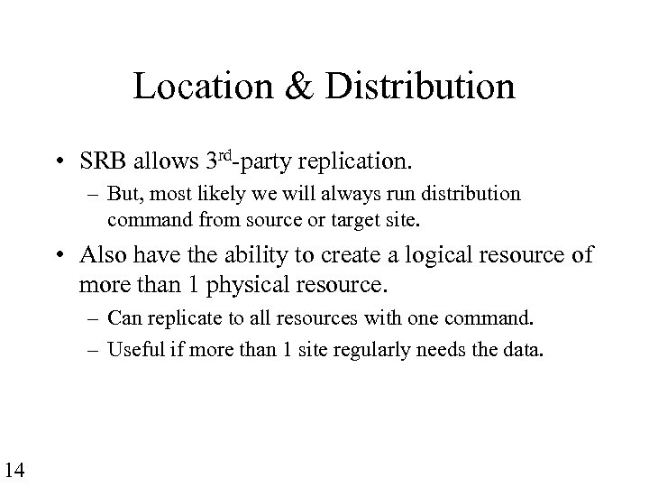 Location & Distribution • SRB allows 3 rd-party replication. – But, most likely we