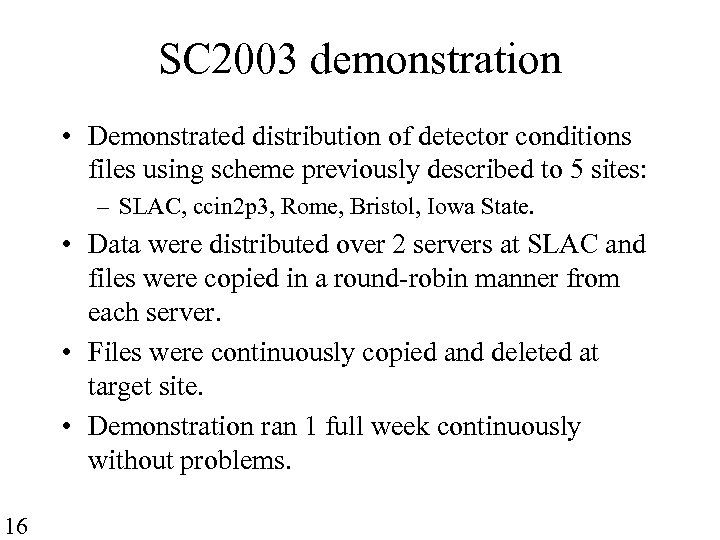 SC 2003 demonstration • Demonstrated distribution of detector conditions files using scheme previously described