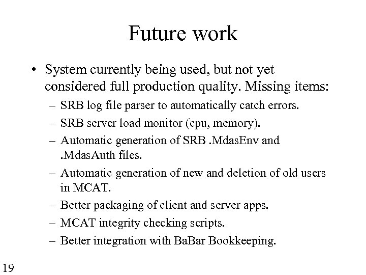 Future work • System currently being used, but not yet considered full production quality.