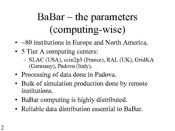 Ba. Bar – the parameters (computing-wise) • ~80 institutions in Europe and North America.