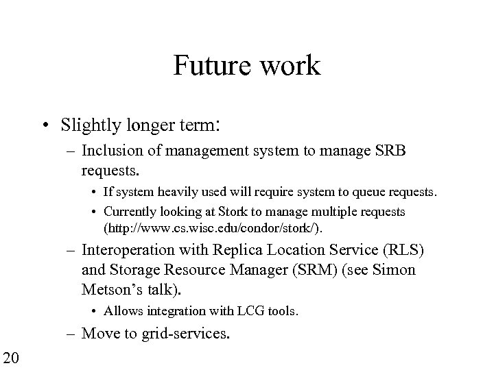 Future work • Slightly longer term: – Inclusion of management system to manage SRB