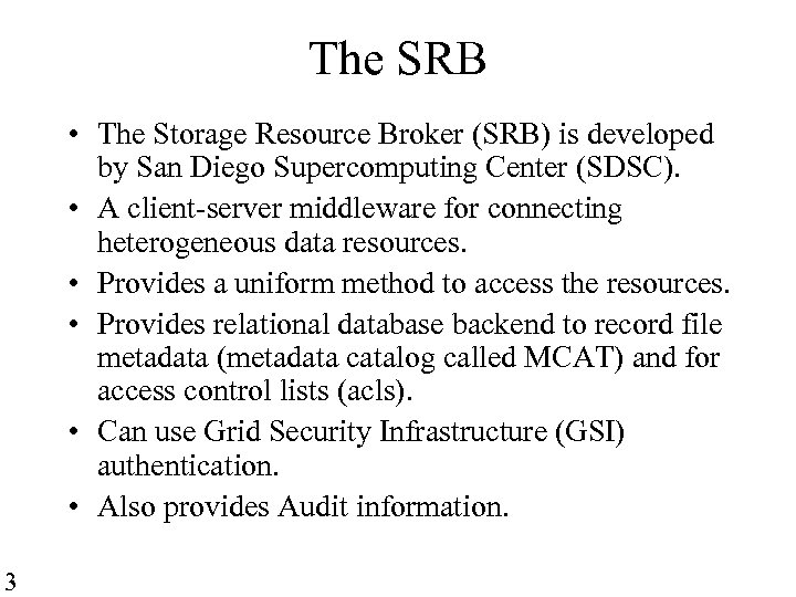 The SRB • The Storage Resource Broker (SRB) is developed by San Diego Supercomputing
