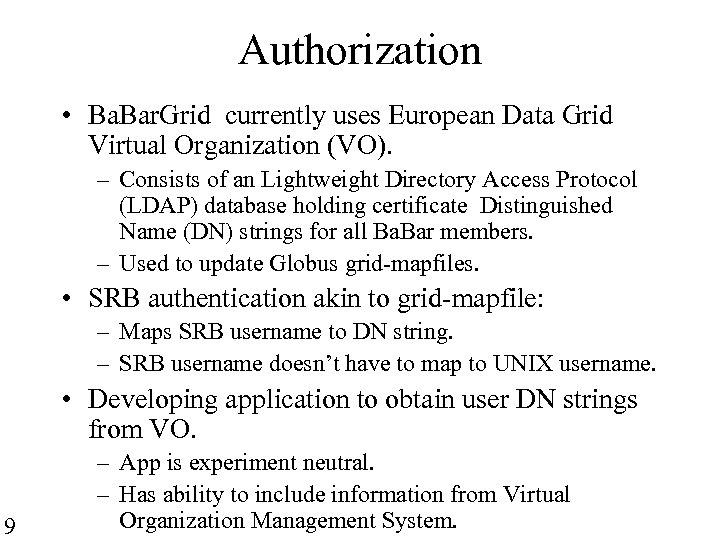 Authorization • Ba. Bar. Grid currently uses European Data Grid Virtual Organization (VO). –