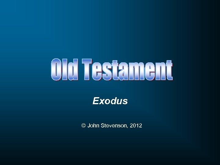 Exodus © John Stevenson, 2012