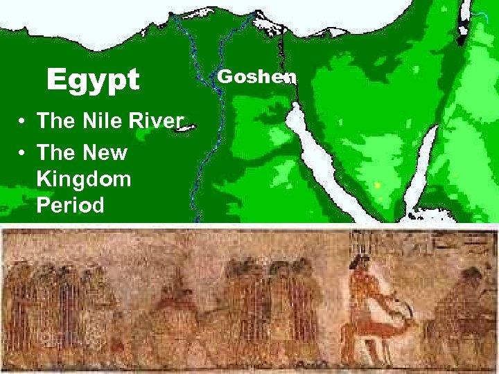 Egypt • The Nile River • The New Kingdom Period Goshen