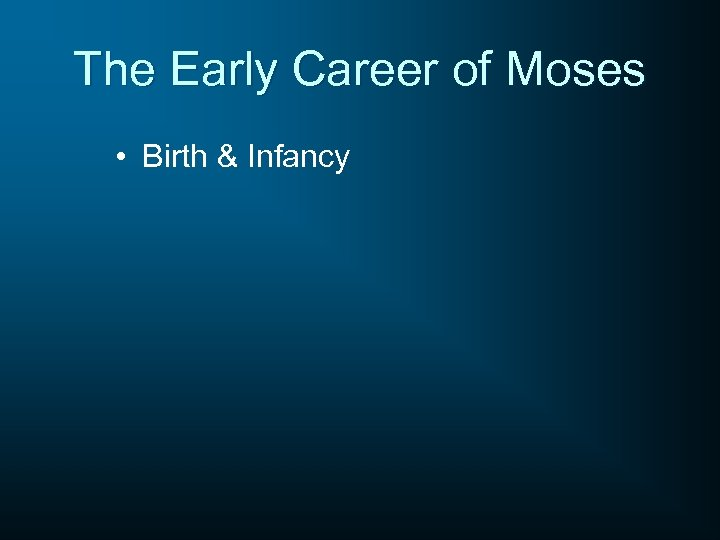 The Early Career of Moses • Birth & Infancy