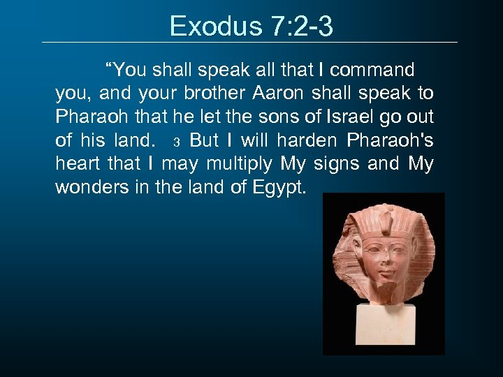 "Exodus 7: 2 -3 ""You shall speak all that I command you, and your"
