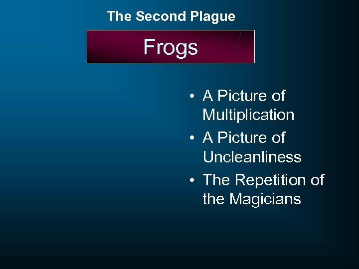 The Second Plague Frogs • A Picture of Multiplication • A Picture of Uncleanliness