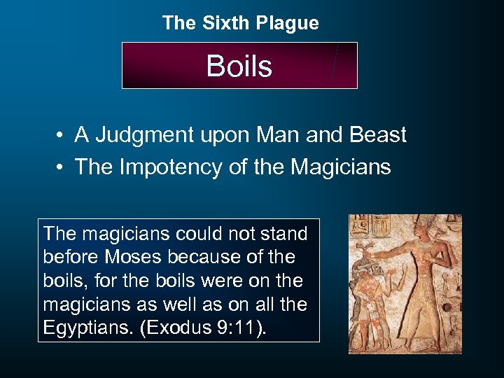 The Sixth Plague Boils • A Judgment upon Man and Beast • The Impotency