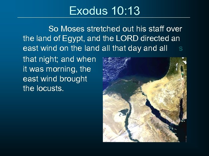 Exodus 10: 13 So Moses stretched out his staff over the land of Egypt,