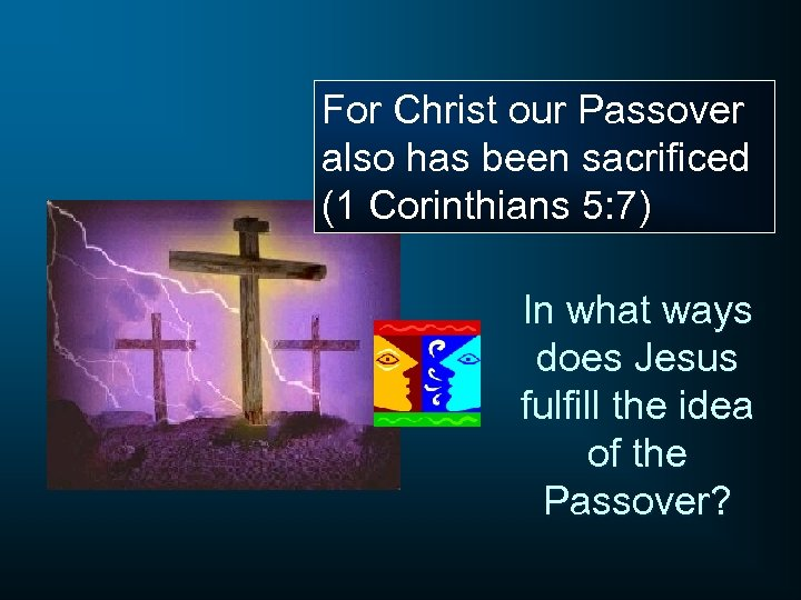 For Christ our Passover also has been sacrificed (1 Corinthians 5: 7) In what