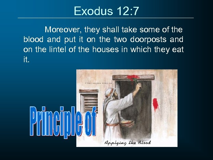 Exodus 12: 7 Moreover, they shall take some of the blood and put it